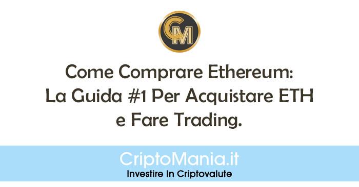 Come Comprare Ethereum Guida Acquistare ETH Fare Trading