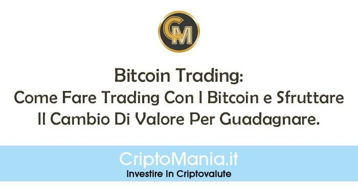 Bitcoin Trading: Come Fare Trading Con I Bitcoin e Sfruttare Il Cambio Di Valore Per Guadagnare.