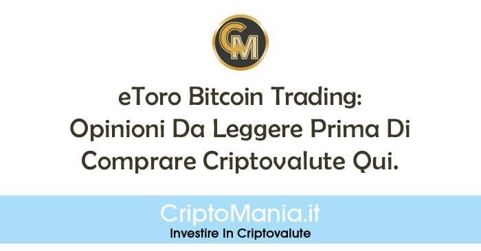eToro Bitcoin Trading: Opinioni Da Leggere Prima Di Comprare Criptovalute Qui.