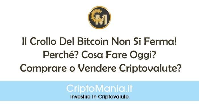 Crollo Del Bitcoin: Perché? Cosa Fare Oggi? Comprare o Vendere Criptovalute?